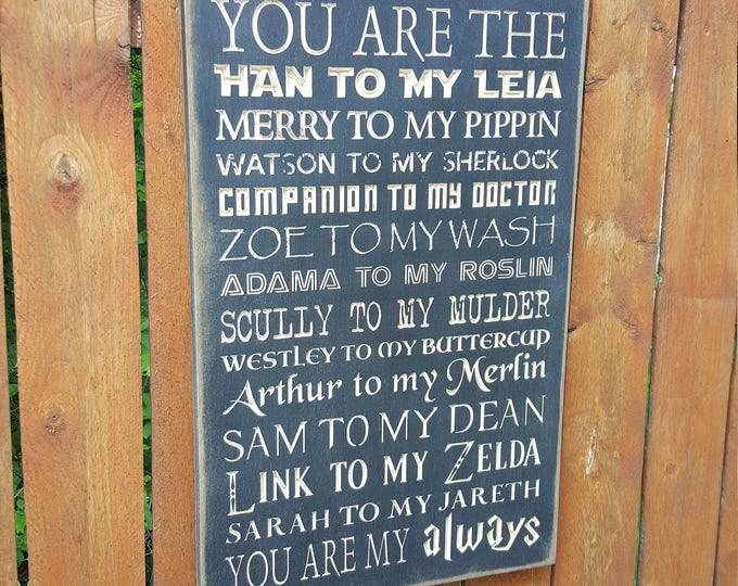 """Custom Carved Wooden Sign - """"You are the Han to my Leia, Merry to my Pippen, Watson to my Sherlock..."""""""