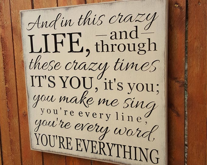 """Custom Carved Wooden Sign - """"And In This Crazy Life and Through These Crazy Times... You're Everything"""" - Michael Buble """"EVERYTHING"""" lyrics"""