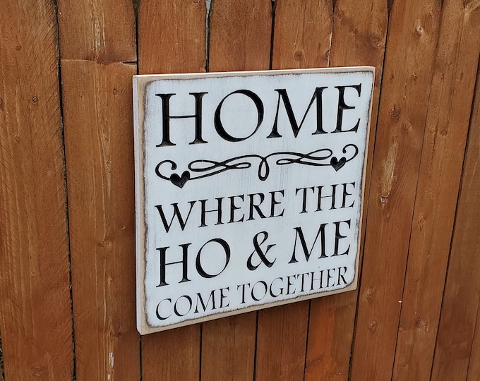 """Custom Carved Wooden Sign - """"Home - Where the HO & ME Come Together"""""""