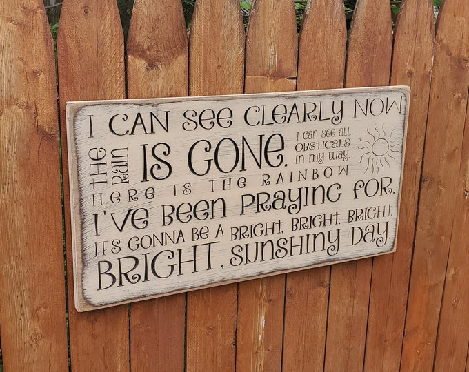 """Custom Carved Wooden Sign - """"I Can See Clearly Now The Rain Is Gone ..."""" - Johnny Nash """"I Can See Clearly Now"""" song lyrics"""