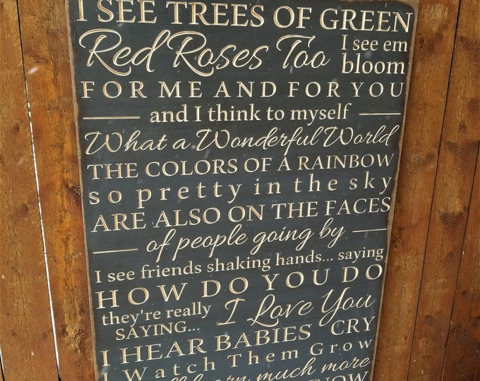 """Custom Carved Wooden Sign - """"I see trees of green, red roses too, I see them bloom, for me and you ... What a wonderful world"""" - song lyrics"""
