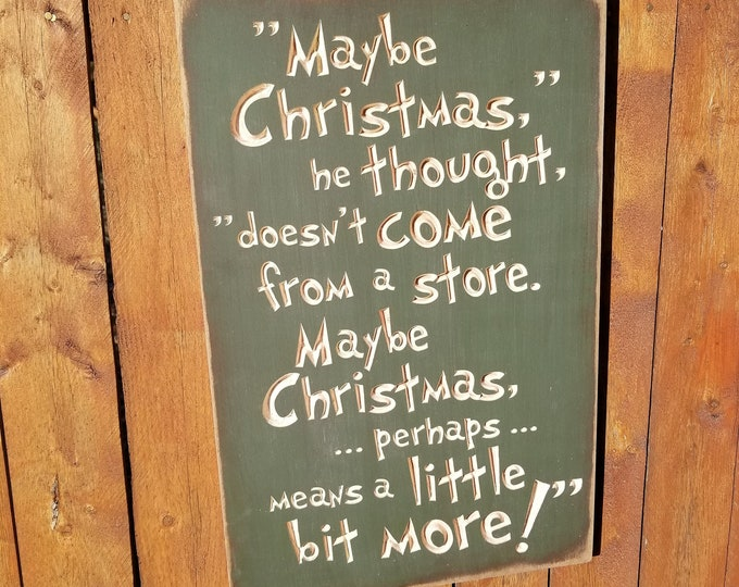 """Custom Carved Wooden Sign - """"Maybe Christmas Doesn't Come From A Store ..."""""""