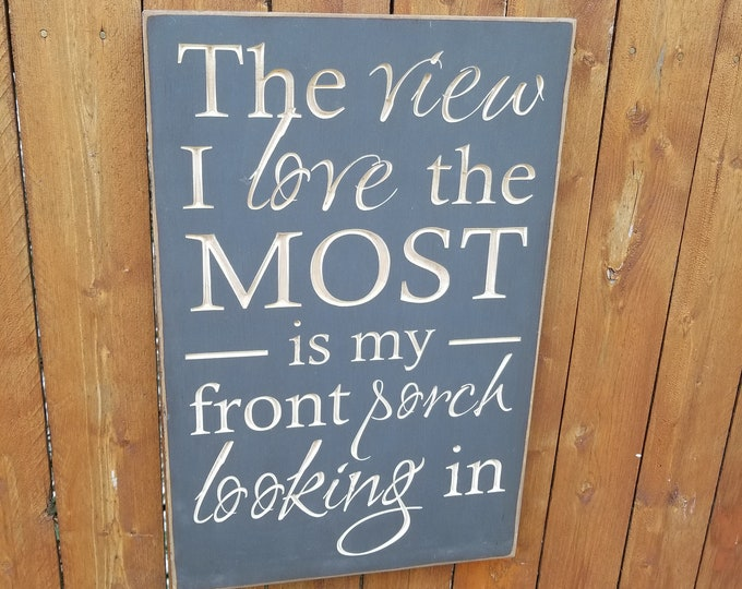 """Custom Carved Wooden Sign - """"The View I Love The Most Is My Front Porch Looking In"""" - Lonestar """"My Front Porck Looking In"""" song lyrics"""