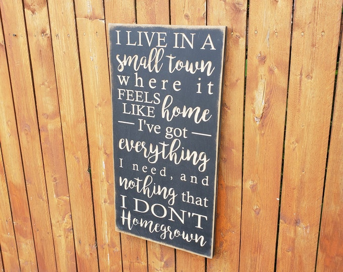 """Custom Carved Wooden Sign - """"I live in a small town where it feels like home... Homegrown """" - Zac Brown Band """"Homegrown"""" song lyrics"""