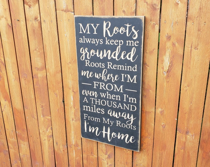 """Custom Carved Wooden Sign - """"My roots always keep me grounded ... I'm home"""" - Zac Brown Band """"Roots"""" song lyrics"""