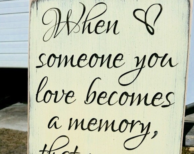 """Personalized Carved Wooden Sign - """"When Someone You Love Becomes A Memory..."""""""