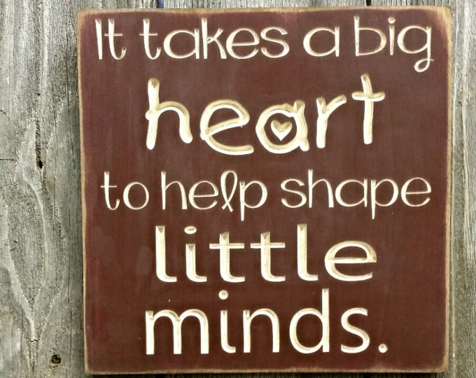 """Custom Carved Wooden Sign - """"It Takes A Big Heart To Help Shape Little Minds"""""""