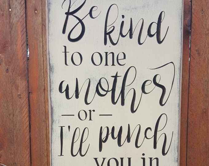 """Custom Carved Wooden Sign - """"Be Kind to One Another or I'll Punch You in the Face, Love Mom"""""""