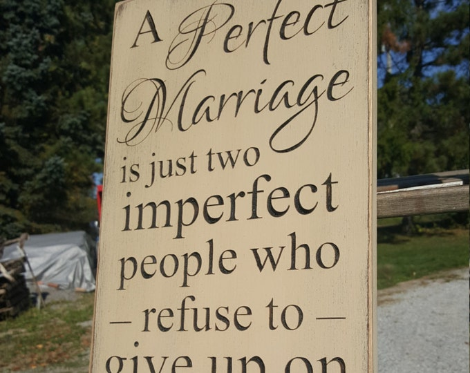 """Personalized Carved Wooden Sign - """"A Perfect Marriage is Just Two Imperfect People Who Refuse To Give Up On Each Other ..."""""""