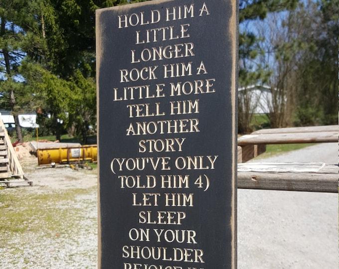"Custom Carved Wooden Sign - ""Hold Him/Her A Little Longer, Rock Him/Her a Little More ..."""