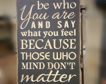 """Custom Carved Wooden Sign - """"Be Who You Are And Say What You Feel ..."""""""