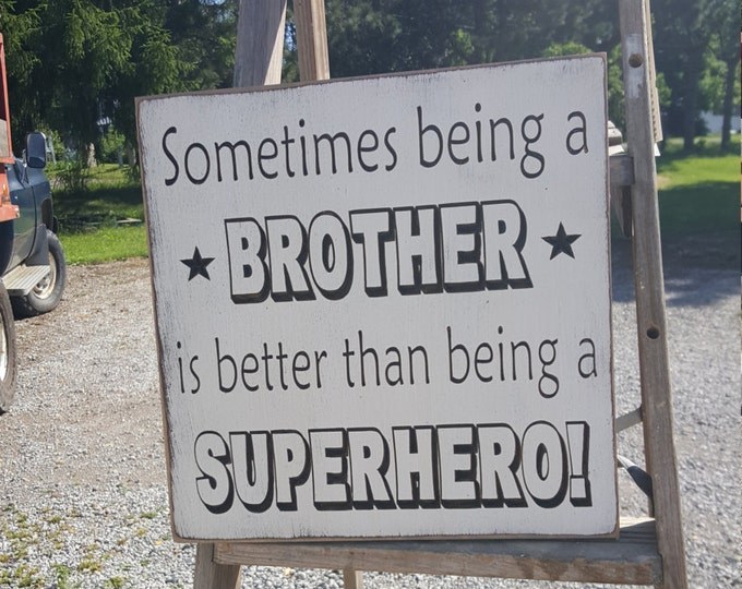 """Custom Carved Wooden Sign - """"Sometimes Being A Brother is Better Than Being a SUPERHERO"""""""