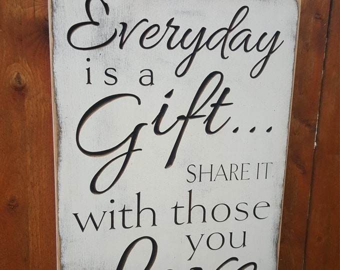 """Custom Carved Wooden Sign - """"Everday is a Gift... Share it with those you Love"""""""