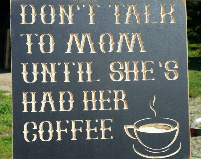 """Custom Carved Wooden Sign - """"Don't Talk To Mom Until She's Had Her Coffee"""""""
