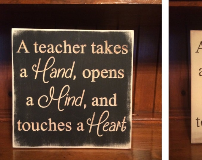 """Custom Carved Wooden Sign - """"A Teacher Takes A Hand, Opens A Mind, and Touches A Heart"""""""
