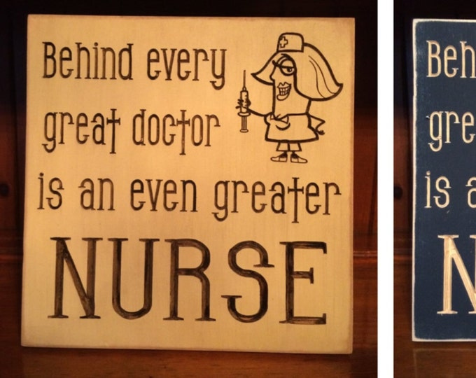 """Custom Carved Wooden Sign - """"Behind Every Great Doctor Is An Even Greater Nurse"""""""