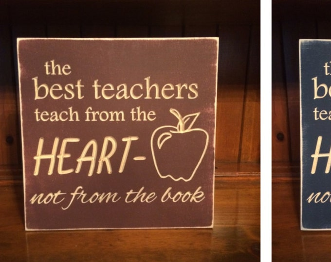 """Custom Carved Wooden Sign - """"The Best Teachers Teach From The Heart, Not From The Book"""""""