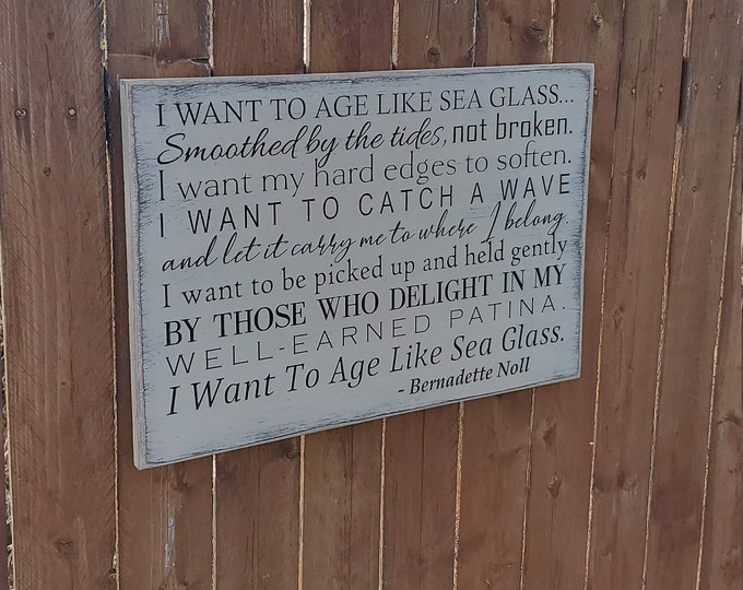 "Custom Carved Wooden Sign - ""I want to age like sea glass, smoothed by the tides, not broken ...""  poem by Bernadette Noll"