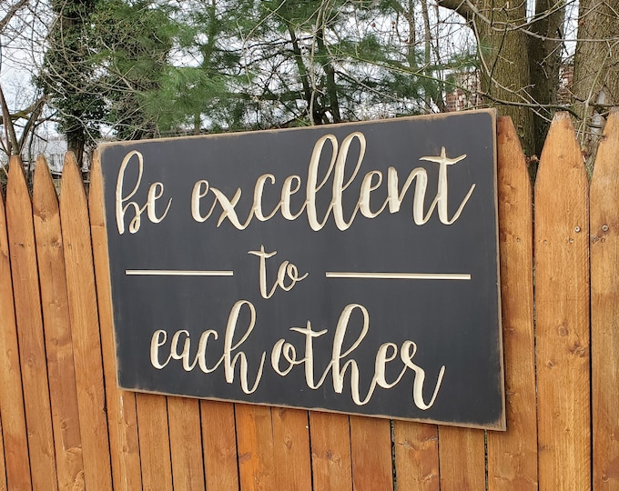 """Custom Carved Wooden Sign - """"Be Excellent To Each Other"""""""