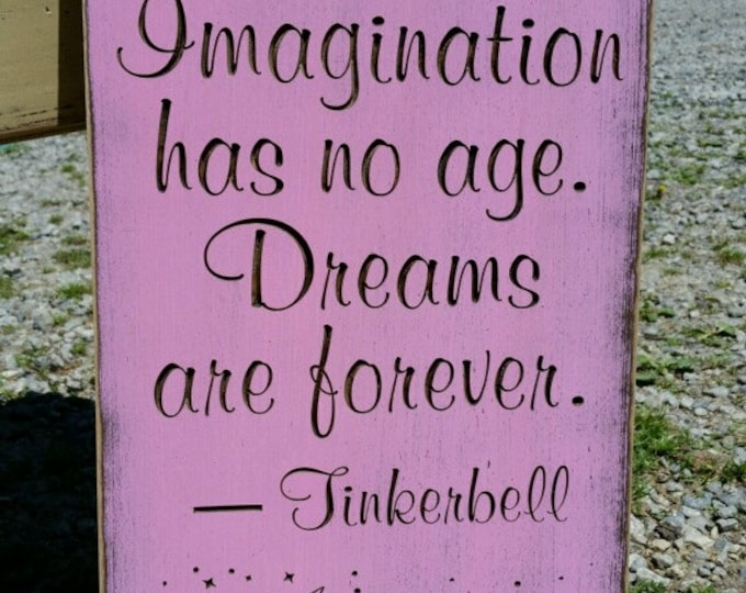 """Custom Carved Wooden Sign - """"Laughter Is Timeless. Imagination Has No Age. Dreams Are Forever.  Tinkerbell"""""""