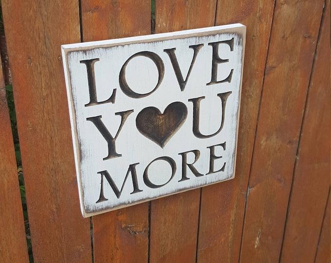 "Custom Carved Wooden Sign - ""I Love You More"""