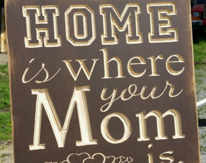 """Custom Carved Wooden Sign - """"Home Is Where Your Mom Is"""""""