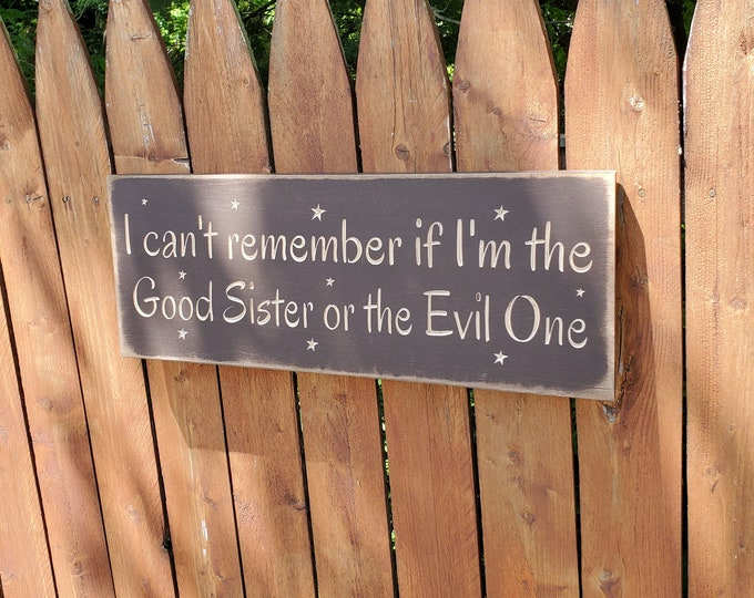 """Custom Carved Wooden Sign - """"I Can't Remember If I'm The Good Sister Or The Evil One"""" - 20""""x7.5"""""""