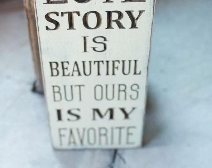 """Custom Carved Wooden Sign - """"Every Love Story Is Beautiful, But Ours Is My Favorite"""" - 7.5""""x20"""""""