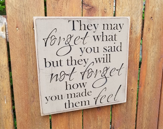 """Custom Carved Wooden Sign - """"They May Forget What You Said, But They Will Not Forget How You Made Them Feel"""""""