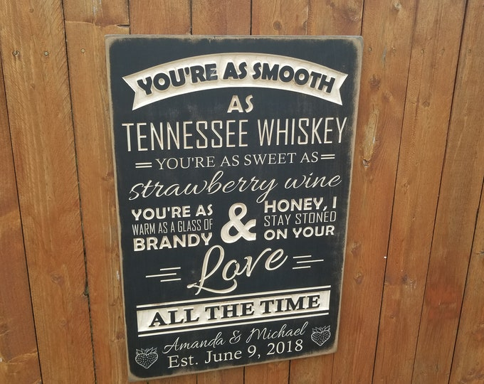 """Personalized Carved Wooden Sign - """"You're As Smooth As Tennessee Whiskey..."""" - Chris Stapleton - TENNESSEE WHISKEY lyrics"""