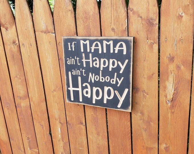 """Custom Carved Wooden Sign - """"If Mama Ain't Happy Ain't Nobody Happy"""""""
