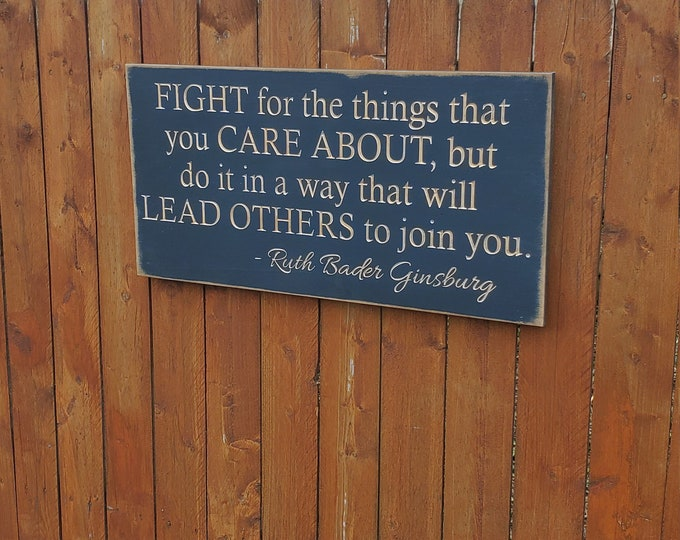 """Custom Carved Wooden Sign - """"Fight for the things you care about, but do it in a way that will lead others to join you"""" Ruth Bader Ginsberg"""