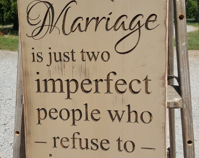 """Custom Carved Wooden Sign - """"A Perfect Marriage is Just Two Imperfect People Who Refuse To Give Up On Each Other"""""""