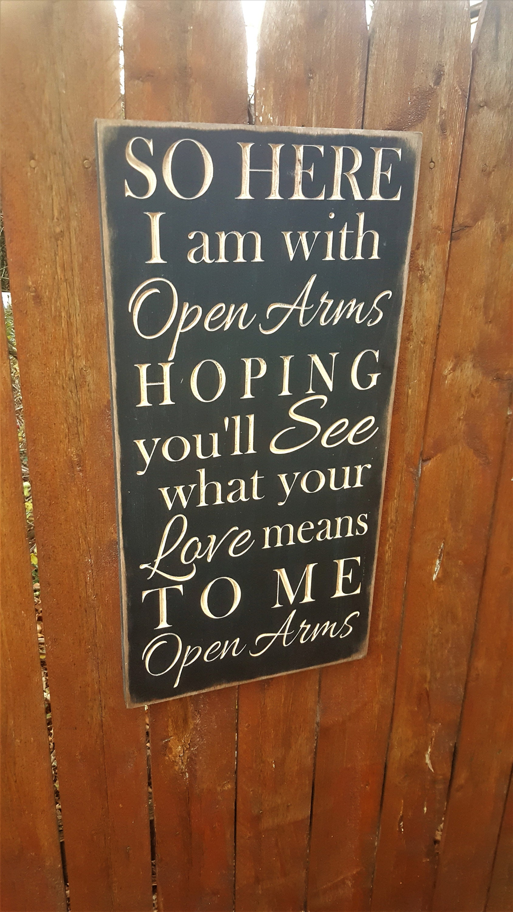 Custom Carved Wooden Sign - So Here I Am With Open Arms, Hoping