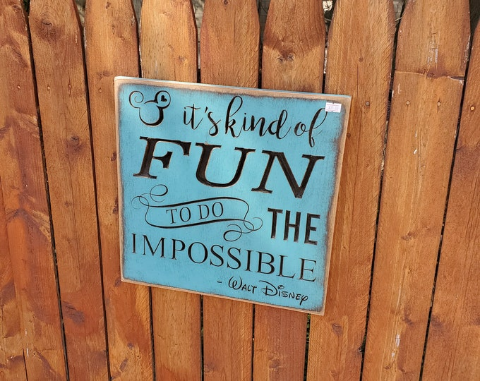 """Custom Carved Wooden Sign - """"It's kind of fun to do the impossible"""" - Walt Disney"""
