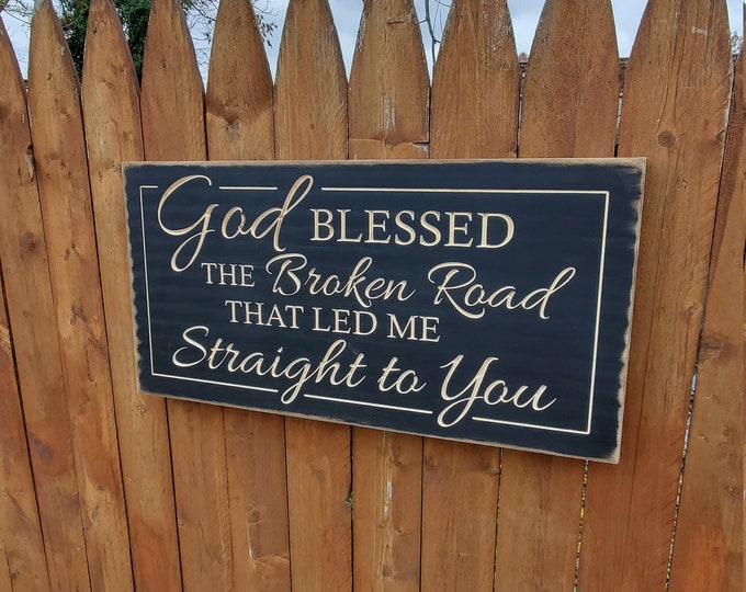 """Custom Carved Wooden Sign - """"God blessed the broken road that led me straight to you"""" - Rascal Flatts """"Bless the Broken Road"""" song lyrics"""