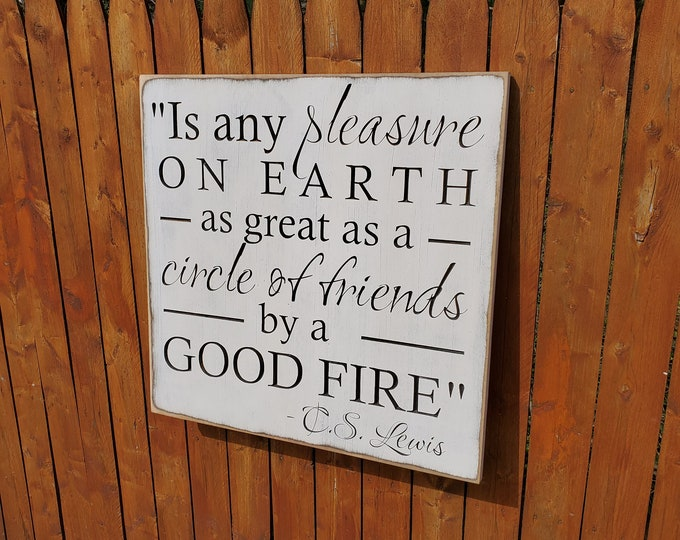 """Custom Carved Wooden Sign - """"Is Any Pleasure On Earth As Great As A Circle Of Friends By A Good Fire"""" - C.S. Lewis quote"""