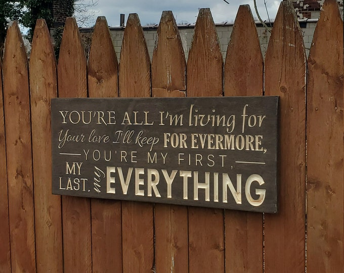 """Custom Carved Wooden Sign - """"You're All I'm Living For ..."""" Barry White """"You're The First, The Last, My Everything"""" song lyrics"""