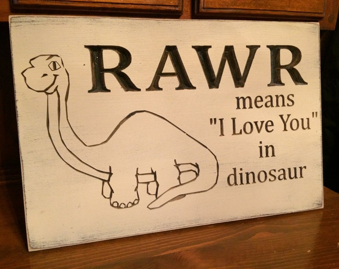 """Custom Carved Wooden Sign - """"RAWR Means I Love You In Dinosaur"""""""