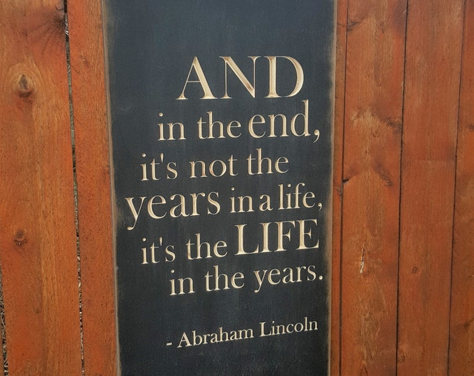 """Custom Carved Wooden Sign - """"And in the end, it's not the Years in a Life, it's the Life in the Years"""" -Abraham Lincoln"""