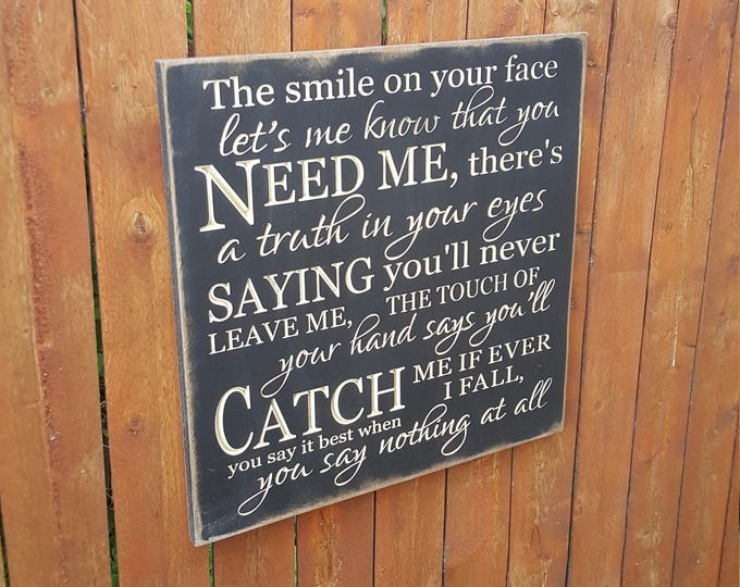 """Custom Carved Wooden Sign - """"The Smile On Your Face Lets Me Know That You Need Me..."""" Alison Krauss """"The Smile On Your Face"""" song lyrics"""