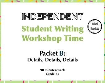 Independent Student Writing Workshop Time Packet B: Details, Details, Details | Digital Download | Classroom Project | Homeschool Project