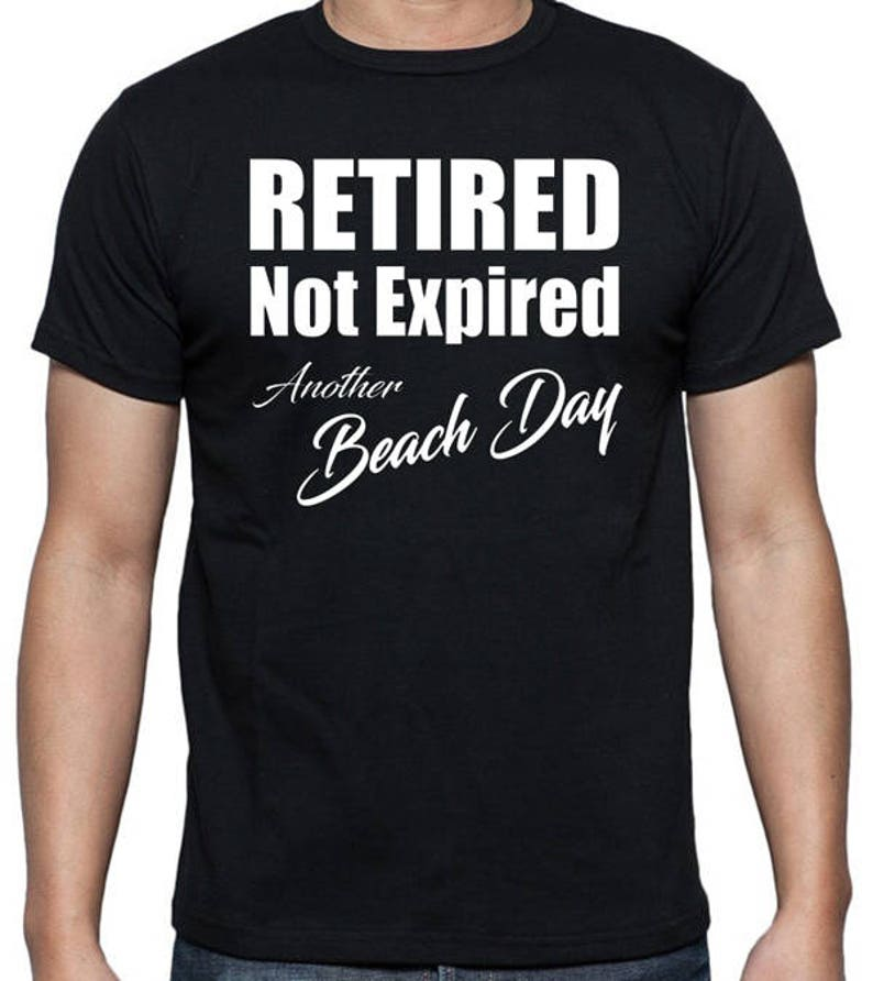 cb72a74c2 Retirement T-Shirt Retired Not Expired Another Beach Day | Etsy