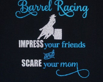 Barrel Racing - Impress your friends and scare your mom!  Custom tshirt!