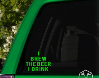 I Brew the Beer I Drink Car Window Decal