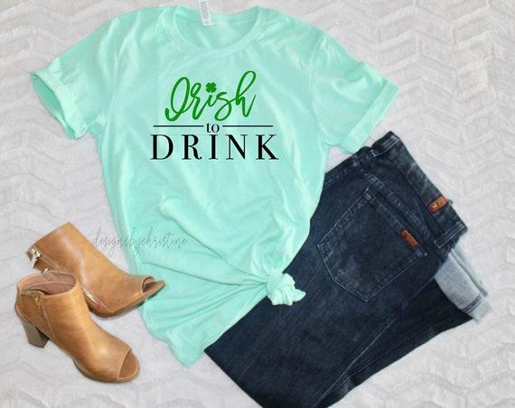 St. Patricks Day Shirt | Irish Shirt | Irish to Drink shirt | Funny Bridesmaid St Patricks Shirt | St Pattys Shirt | Irish Day Shirt