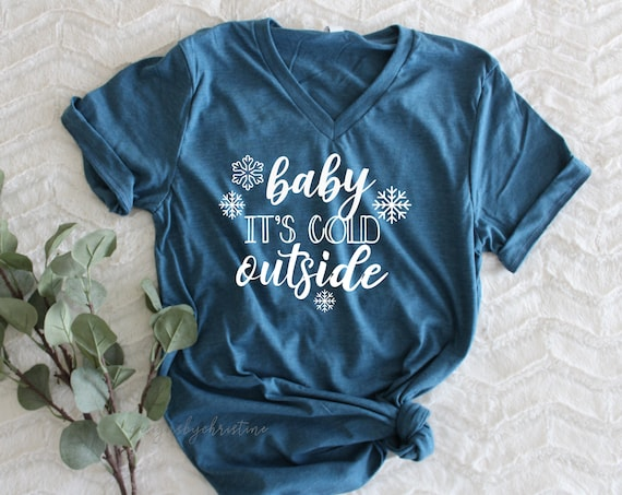 Baby it's cold outside Shirt | womens christmas shirt | Holiday Shirt  | cute Christmas shirt | baby its cold outside t shirt