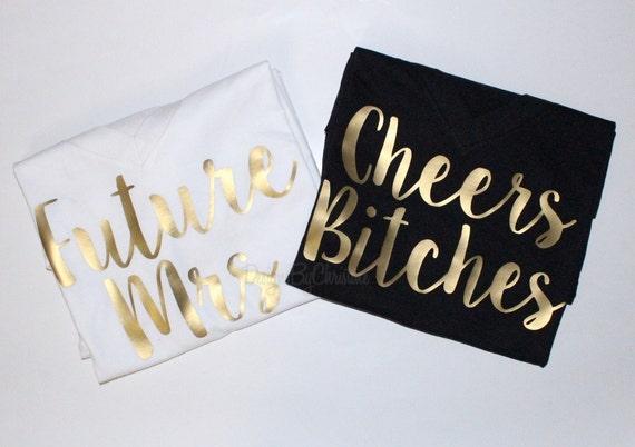 Future Mrs Shirt, Cheers Bitches, Bachelorette Party Shirts, Bachelorette Shirts, Bride and Bridesmaids T-Shirt, Custom Bachelorette Tops