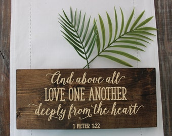 And above all love one another deeply from the heart / Engraved Wooden Sign / Bible Verse / 1 Peter 1:22 / Home Decor / Wood Sign