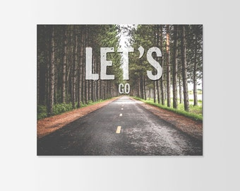 Let's Go Art Typograhy Inspirational Quote Wall Fine Art Prints, Art Posters